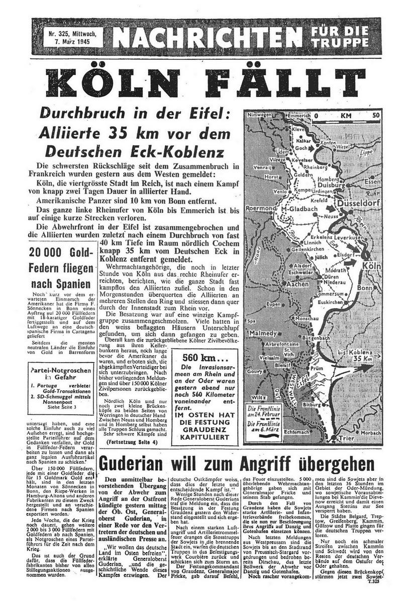 Ausgabe Nummer 325, 7. März 1945 Durchbruch in der Eifel Alliierte 35 Kilometer vor dem Deutschen Eck in Koblenz Guderian will zum Angriff übergehen.